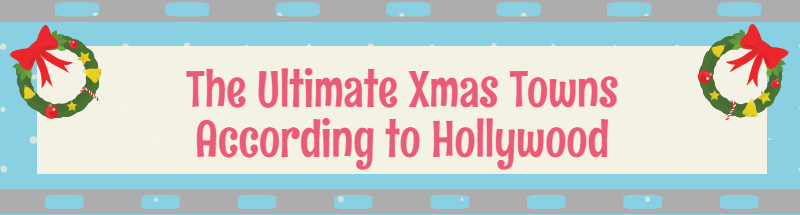 Ultimate Xmas Towns According to Hollywood